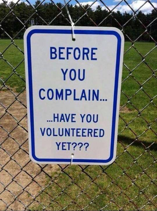 Why complain when you can volunteer?